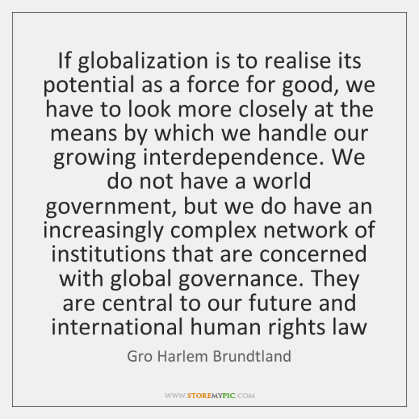 If globalization is to realise its potential as a force for good, ...