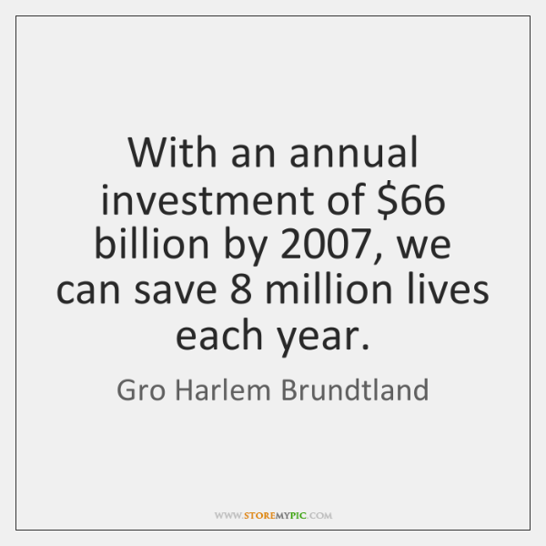 With an annual investment of $66 billion by 2007, we can save 8 million lives ...