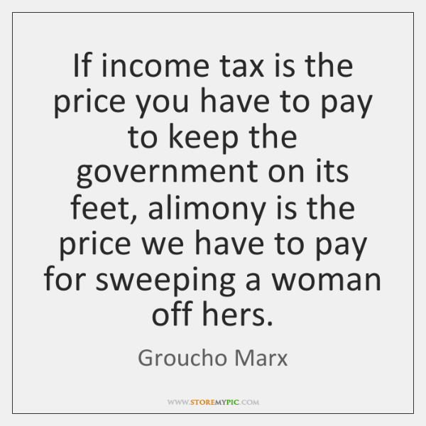 If income tax is the price you have to pay to keep ...