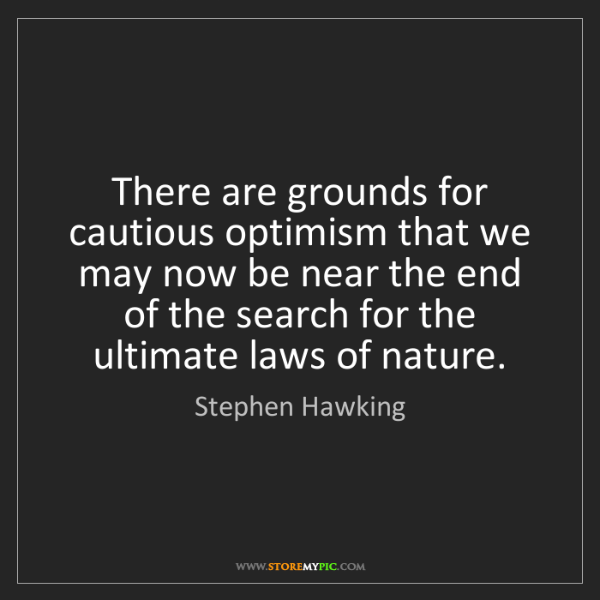 Stephen Hawking: There are grounds for cautious optimism that we may now...