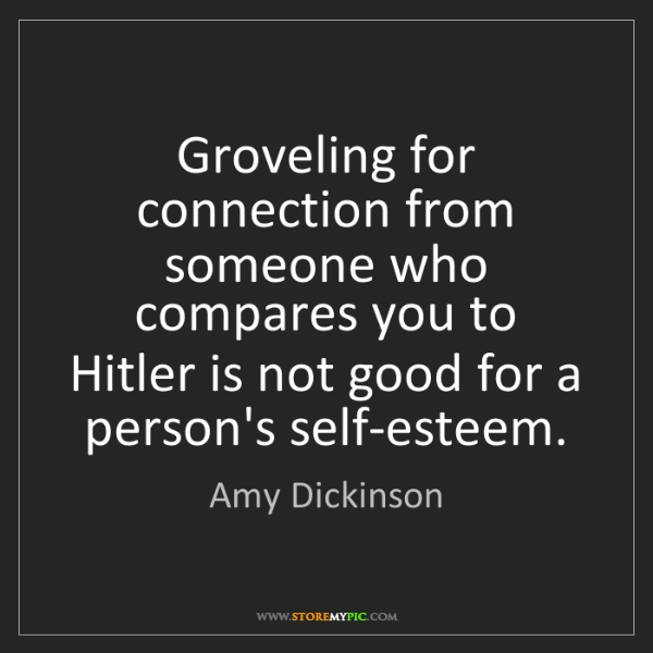 Amy Dickinson: Groveling for connection from someone who compares you...