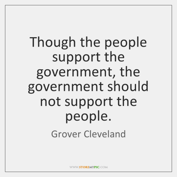 Though the people support the government, the government should not support the ...