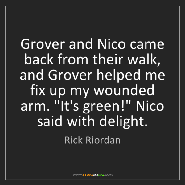 Rick Riordan: Grover and Nico came back from their walk, and Grover...