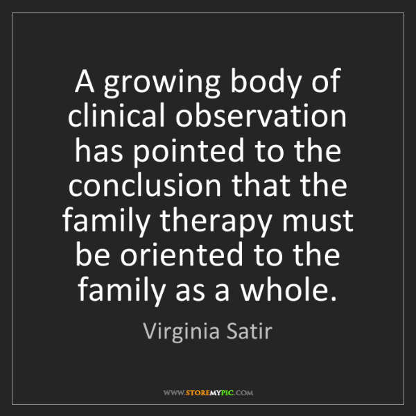 Virginia Satir: A growing body of clinical observation has pointed to...