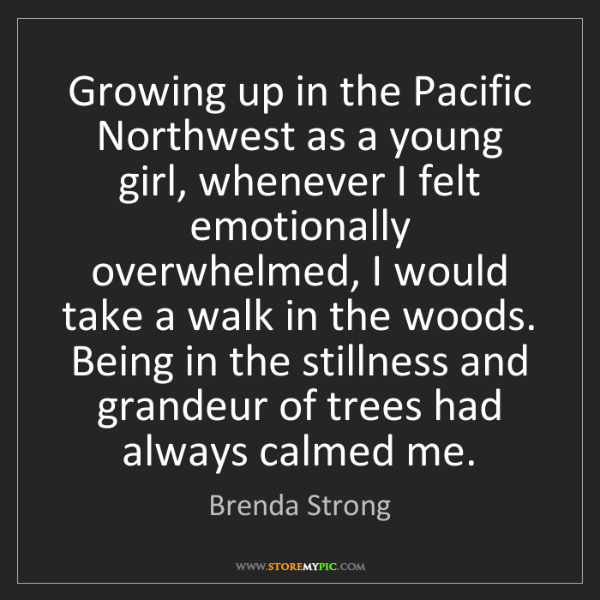 Brenda Strong: Growing up in the Pacific Northwest as a young girl,...