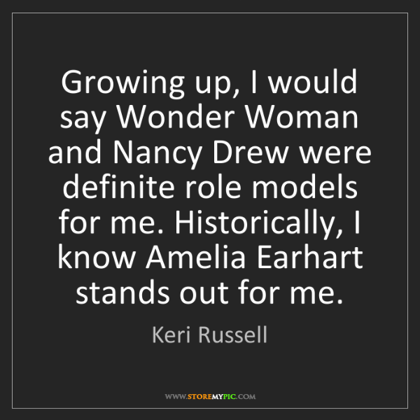 Keri Russell: Growing up, I would say Wonder Woman and Nancy Drew were...