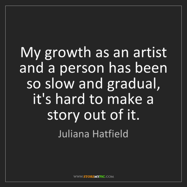 Juliana Hatfield: My growth as an artist and a person has been so slow...