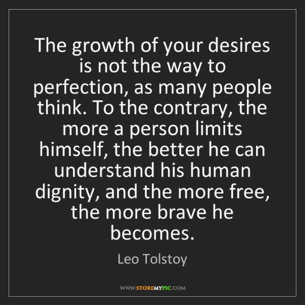 Leo Tolstoy: The growth of your desires is not the way to perfection,...