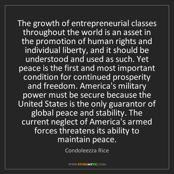 Condoleezza Rice: The growth of entrepreneurial classes throughout the...