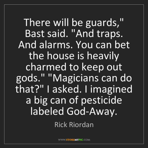 """Rick Riordan: There will be guards,"""" Bast said. """"And traps. And alarms...."""