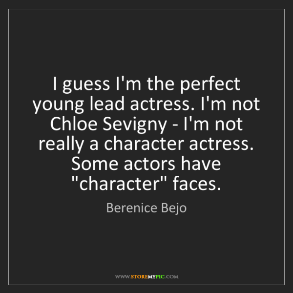 Berenice Bejo: I guess I'm the perfect young lead actress. I'm not Chloe...