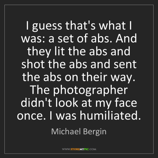 Michael Bergin: I guess that's what I was: a set of abs. And they lit...