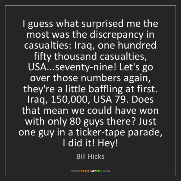 Bill Hicks: I guess what surprised me the most was the discrepancy...