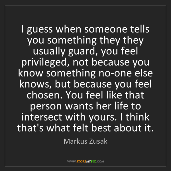 Markus Zusak: I guess when someone tells you something they they usually...