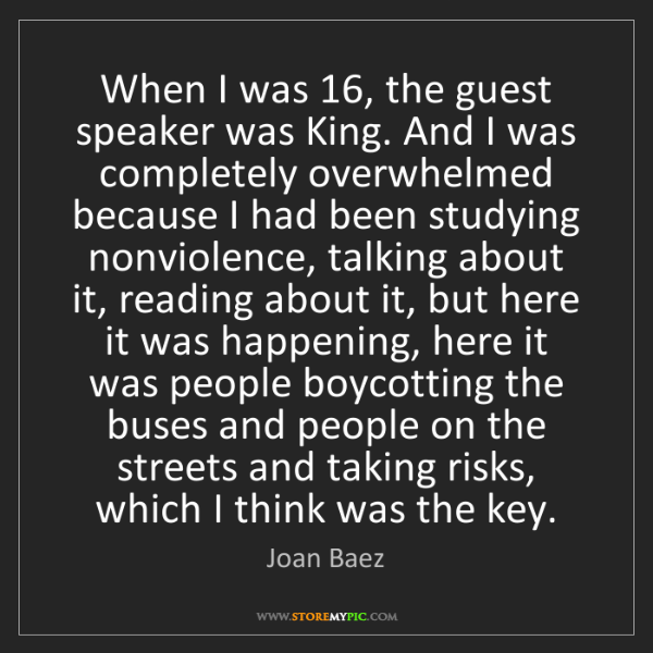 Joan Baez: When I was 16, the guest speaker was King. And I was...