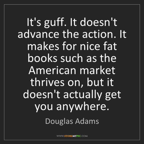Douglas Adams: It's guff. It doesn't advance the action. It makes for...