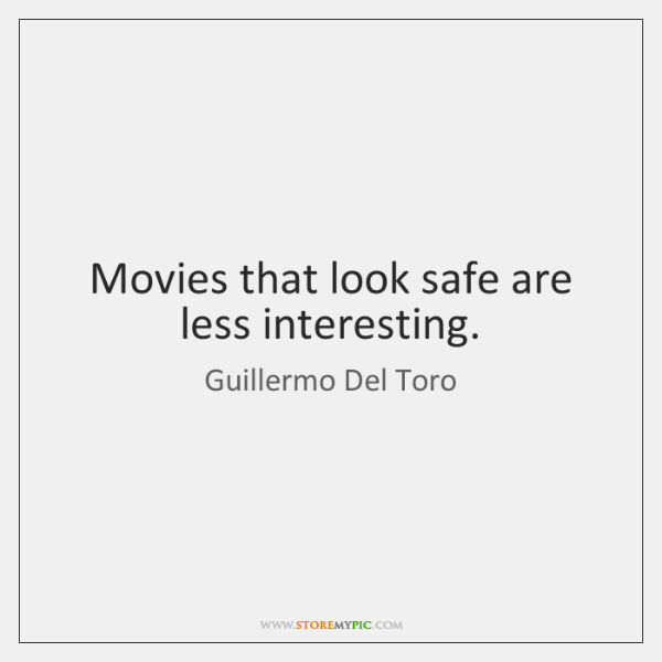 Movies that look safe are less interesting.