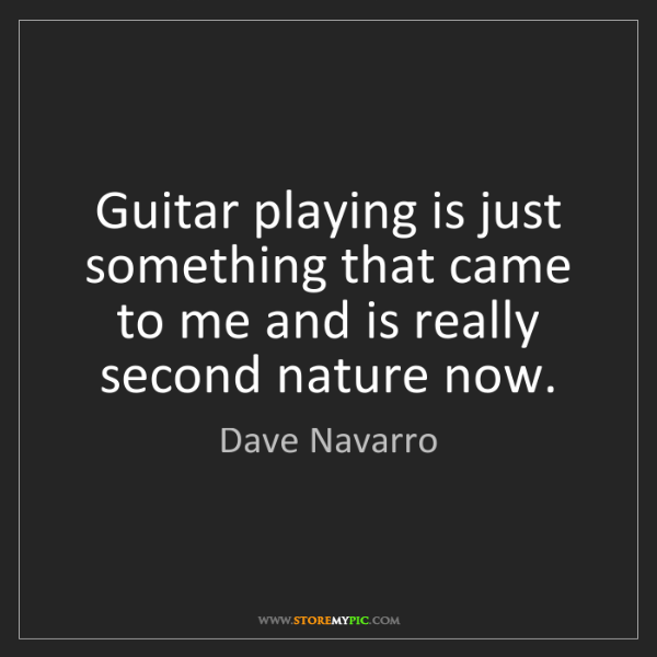 Dave Navarro: Guitar playing is just something that came to me and...
