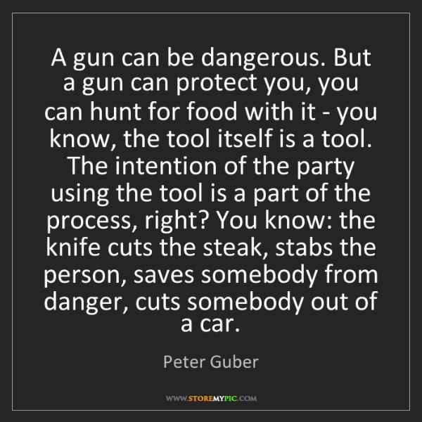 Peter Guber: A gun can be dangerous. But a gun can protect you, you...