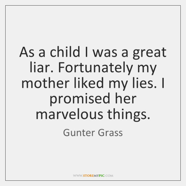 As a child I was a great liar. Fortunately my mother liked ...