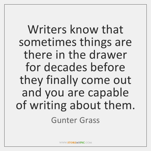 Writers know that sometimes things are there in the drawer for decades ...