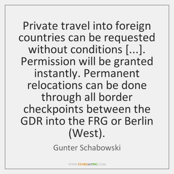 Private travel into foreign countries can be requested without conditions [...]. Permission will ...