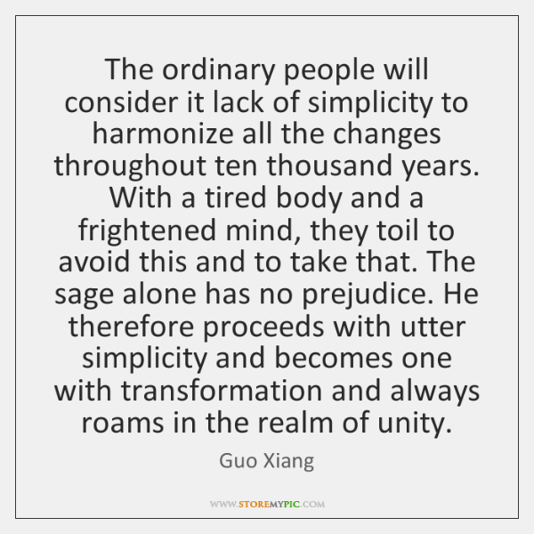 The ordinary people will consider it lack of simplicity to harmonize all ...