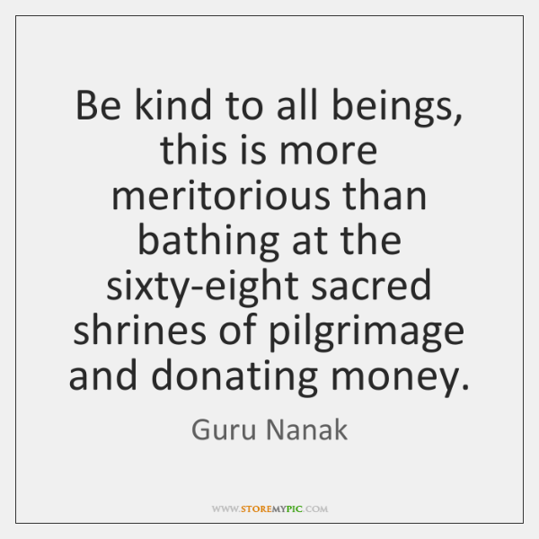 Be kind to all beings, this is more meritorious than bathing at ...