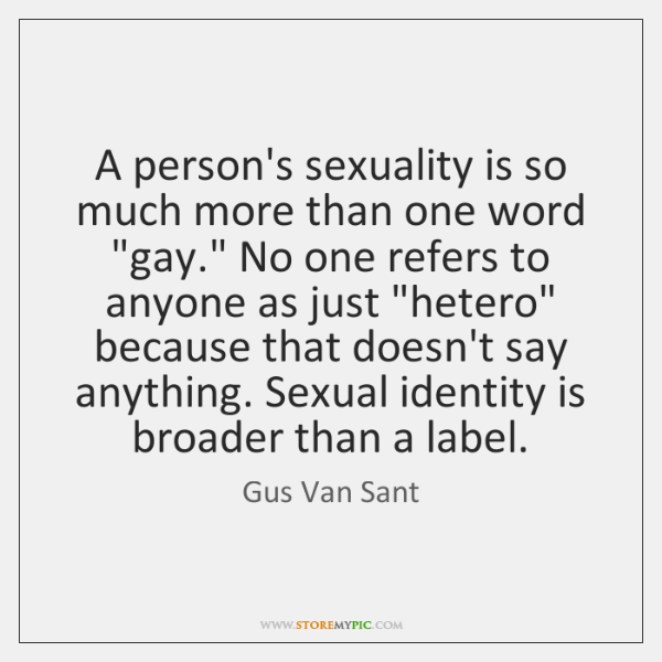 "A person's sexuality is so much more than one word ""gay."" No ..."