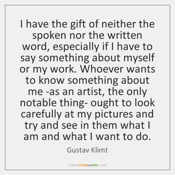 I have the gift of neither the spoken nor the written word, ...