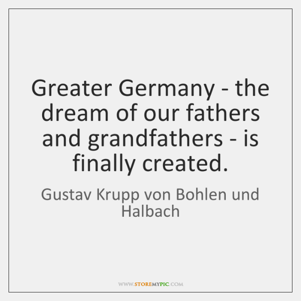 Greater Germany - the dream of our fathers and grandfathers - is ...