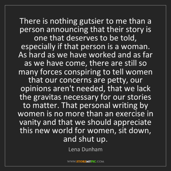 Lena Dunham: There is nothing gutsier to me than a person announcing...