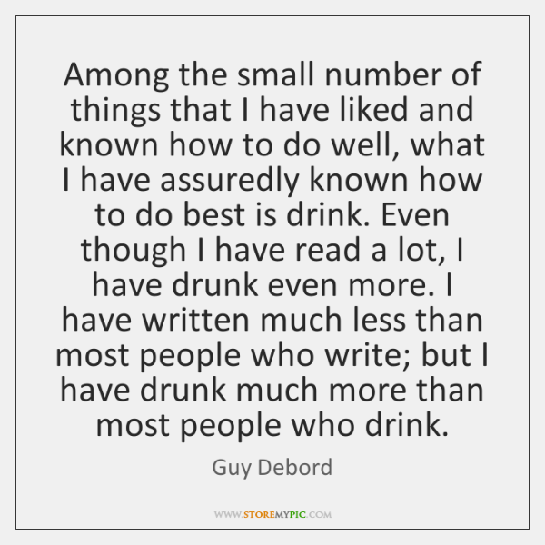 Among the small number of things that I have liked and known ...