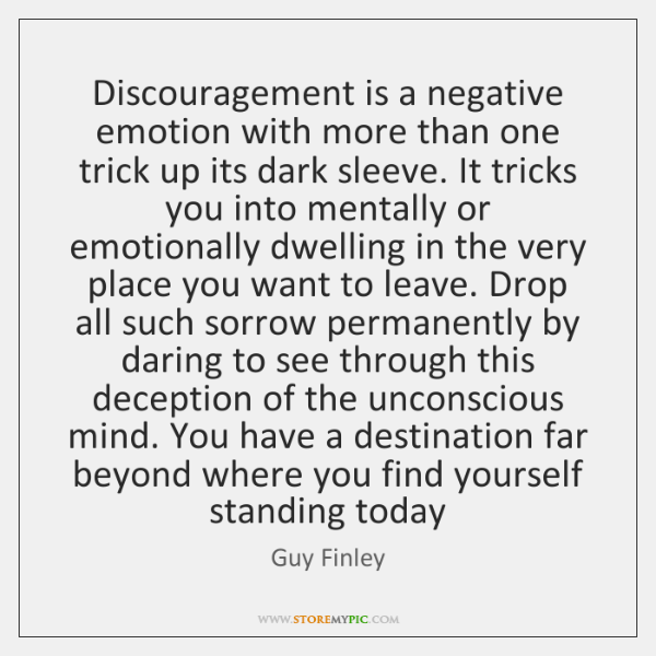 Discouragement is a negative emotion with more than one trick up its ...