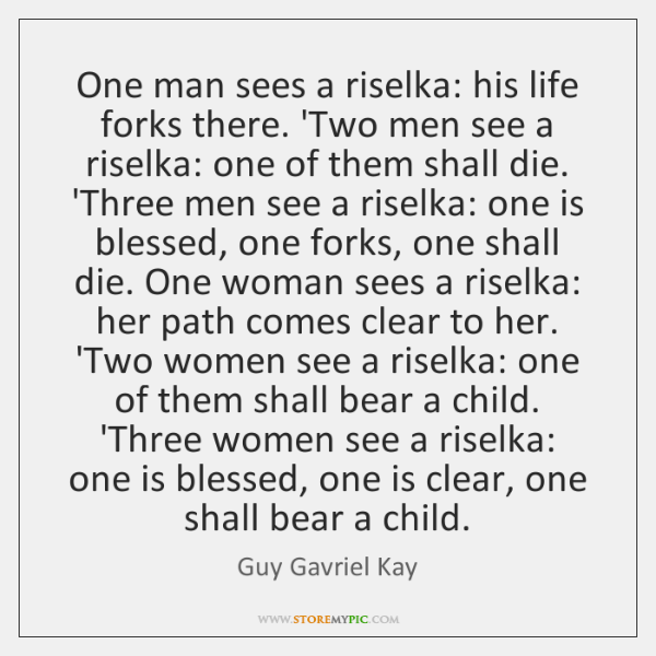 One man sees a riselka: his life forks there. 'Two men see ...