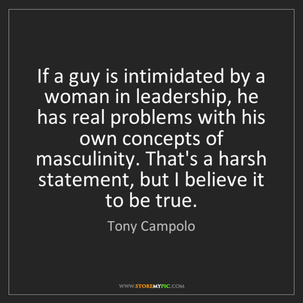 Tony Campolo: If a guy is intimidated by a woman in leadership, he...