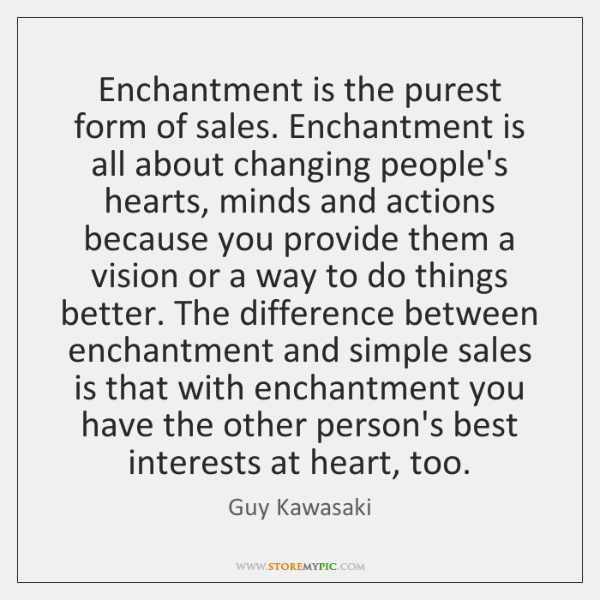 Enchantment is the purest form of sales. Enchantment is all about changing ...