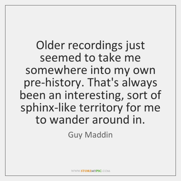 Older recordings just seemed to take me somewhere into my own pre-history. ...