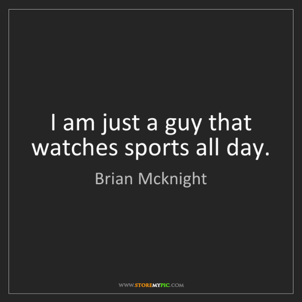 Brian Mcknight: I am just a guy that watches sports all day.