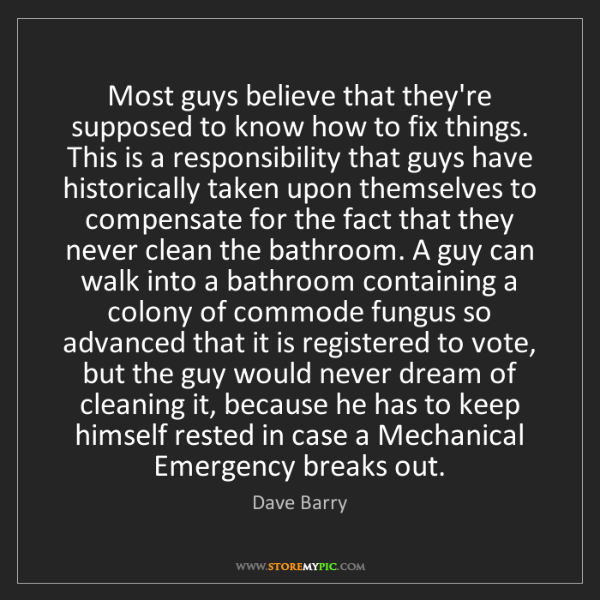 Dave Barry: Most guys believe that they're supposed to know how to...
