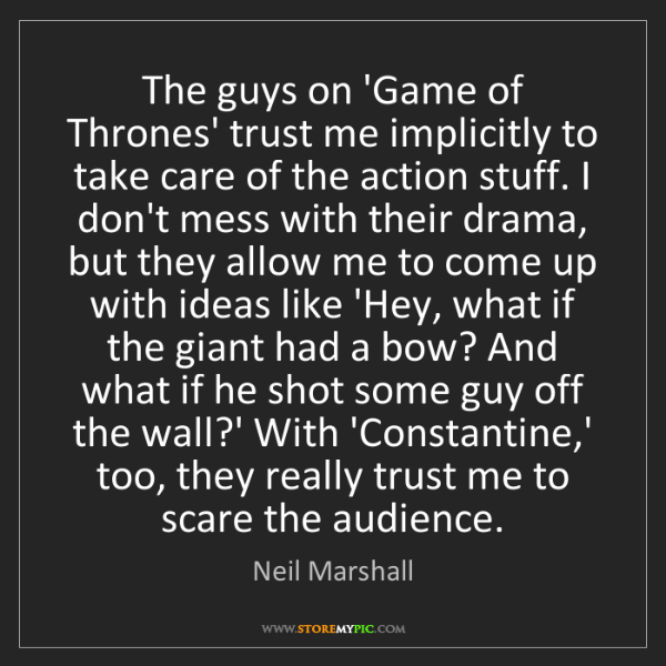 Neil Marshall: The guys on 'Game of Thrones' trust me implicitly to...