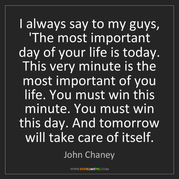 John Chaney: I always say to my guys, 'The most important day of your...