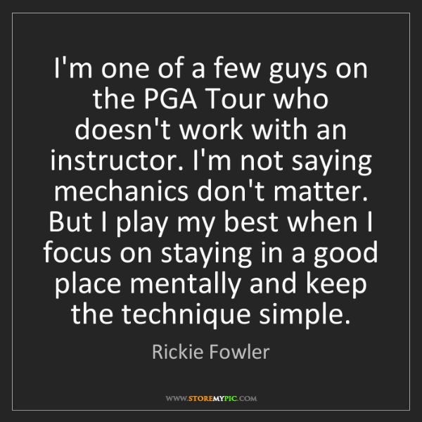 Rickie Fowler: I'm one of a few guys on the PGA Tour who doesn't work...