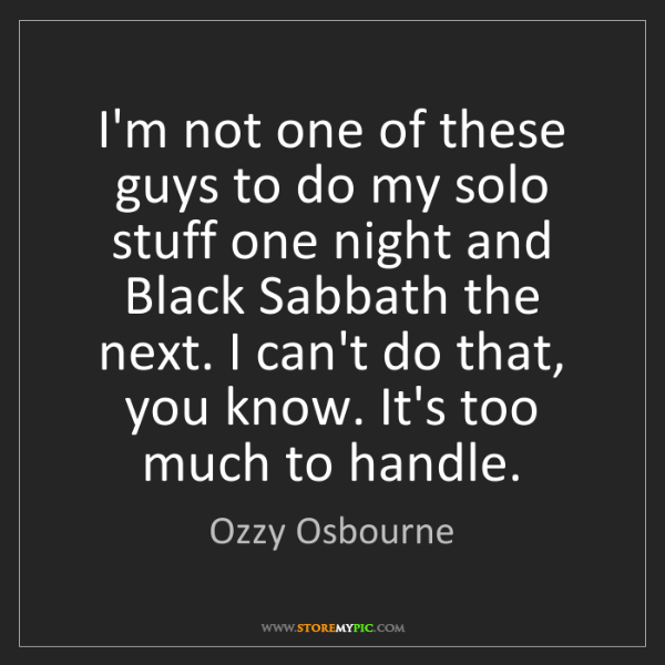 Ozzy Osbourne: I'm not one of these guys to do my solo stuff one night...