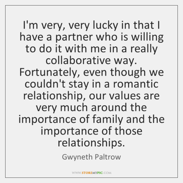 I'm very, very lucky in that I have a partner who is ...