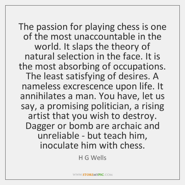 The passion for playing chess is one of the most unaccountable in ...