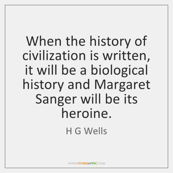 When the history of civilization is written, it will be a biological ...