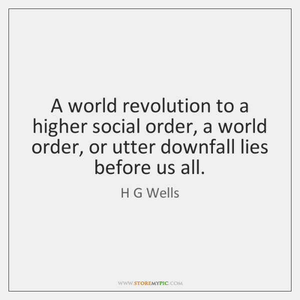 A world revolution to a higher social order, a world order, or ...