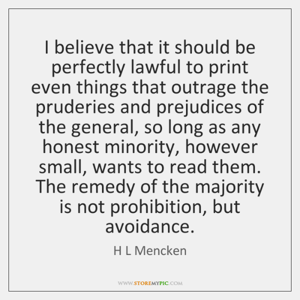 I believe that it should be perfectly lawful to print even things ...