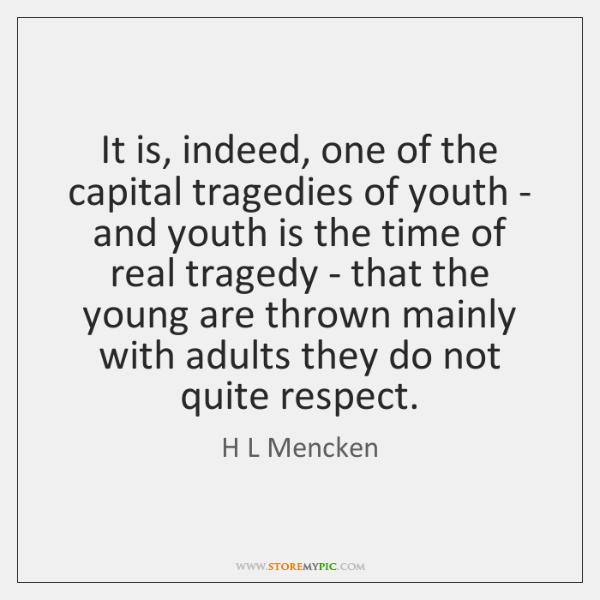 It is, indeed, one of the capital tragedies of youth - and ...